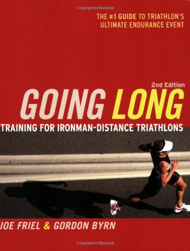 Going Long: Training for Triathlon's Ultimate Challenge 9781934030066