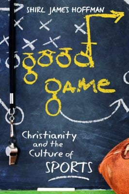 Good Game: Christianity and the Culture of Sports 9781932792102