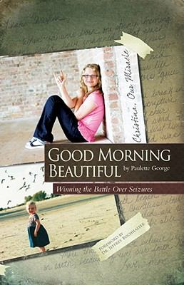 Good Morning, Beautiful: Winning the Battle Over Seizures 9781935507123