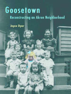 Goosetown: Reconstructing an Akron Neighborhood 9781931968706