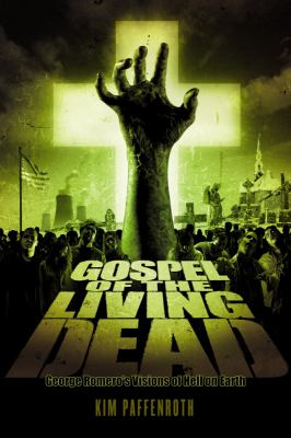 Gospel of the Living Dead: George Romero's Visions of Hell on Earth 9781932792652