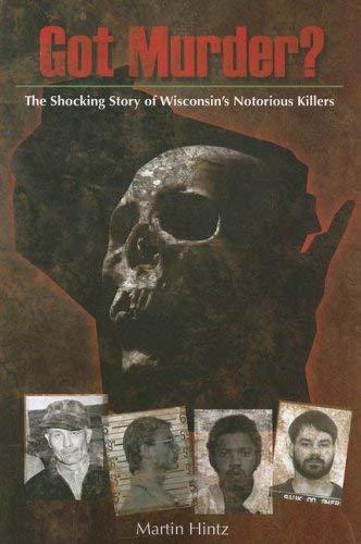 Got Murder: Shocking True Stories of Wisconsins Notorious Killers 9781931599962