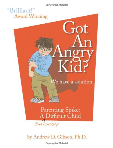 Got an Angry Kid? Parenting Spike: A Seriously Difficult Child 9781932690897
