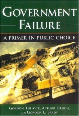 Government Failure: A Primer in Public Choice 9781930865204