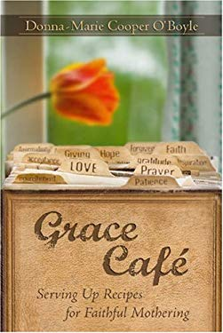 Grace Cafe: Serving Up Recipes for Faithful Mothering 9781933271217