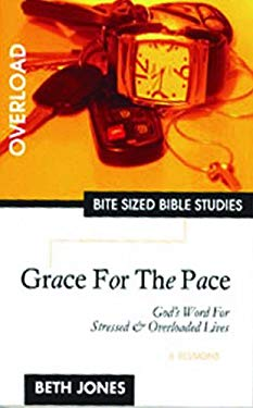 Grace for the Pace: God's Word for Stressed & Overloaded Lives 9781933433028