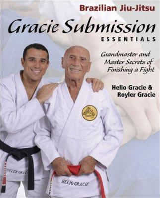 Gracie Submission Essentials: Grandmaster and Master Secrets of Finishing a Fight 9781931229456