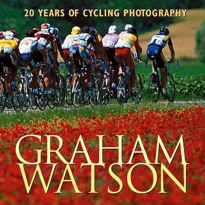 Graham Watson: 20 Years of Cycling Photography 9781931382144