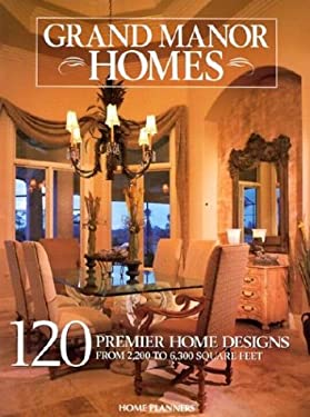 Grand Manor Homes: 120 Premier Designs from Country to European 9781931131179