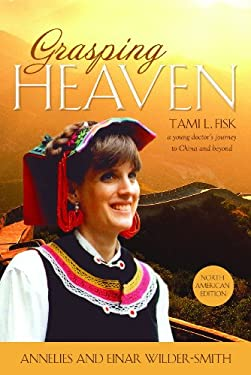 Grasping Heaven: Tami L. Fisk: A Young Doctor's Journey to China and Beyond 9781935265344