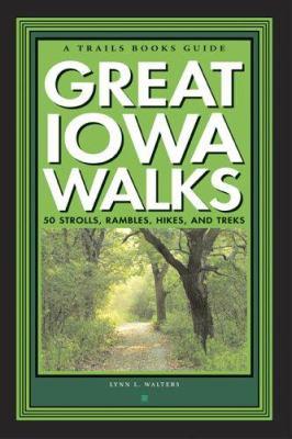 Great Iowa Walks: 50 Strolls, Rambles, Hikes, and Treks 9781931599320