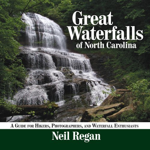 Great Waterfalls of North Carolina: A Guide for Hikers, Photographers, and Waterfall Enthusiasts 9781933251707