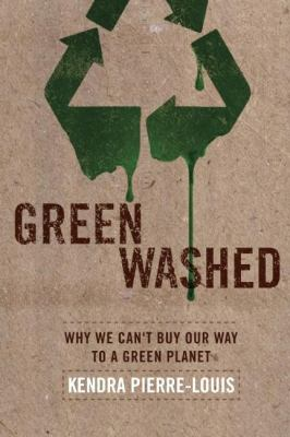 Green Washed: Why We Can't Buy Our Way to a Green Planet 9781935439431