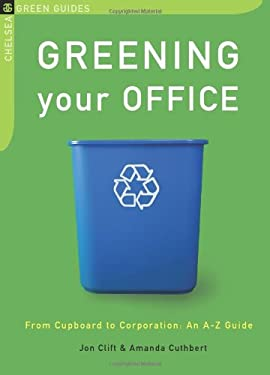 Greening Your Office: From Cupboard to Corporation: An A-Z Guide 9781933392998