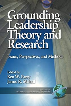 Grounding Leadership Theory and Research: Issues, Perspectives, and Methods (PB) 9781931576000