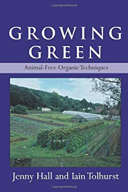 Growing Green: Animal-Free Organic Techniques 9781933392493