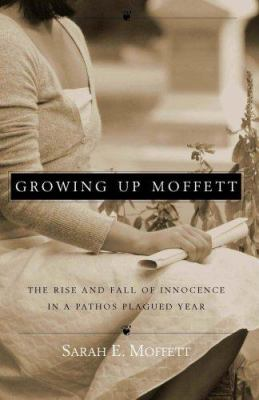 Growing Up Moffett: The Rise and Fall of Innocence in a Pathos Plagued Year 9781932902655