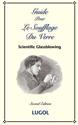 Guide Pour Le Soufflage Du Verre - Scientific Glassblowing (French) 9781934939277