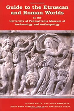 Guide to the Etruscan and Roman Worlds at the University of Pennsylvania Museum of Archaeology and Anthropology 9781931707381