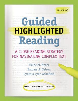 Guided Highlighted Reading: A Close-Reading Strategy for Navigating Complex Text 9781936700530