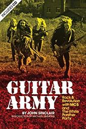 Guitar Army: Rock and Revolution with the Mc5 and the White Panther Party 7822418