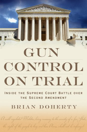 Gun Control on Trial: Inside the Supreme Court Battle Over the Second Amendment 9781933995250