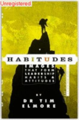 Habitudes, the Art of Self Leadership (A Faith Based Resource) No. 1 : Images That Form Leadership Habits and Attitudes