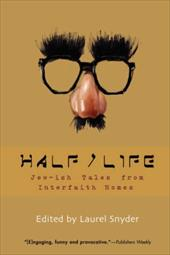 Half/Life: Jew-Ish Tales from Interfaith Homes