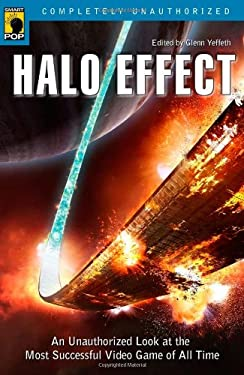 Halo Effect: An Unauthorized Look at the Most Successful Video Game of All Time 9781933771113