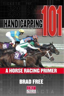 Handicapping 101: A Horse-Racing Primer 9781932910803