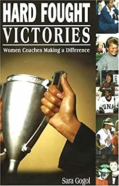 Hard Fought Victories: Women Coaches Making a Difference 9781930546516