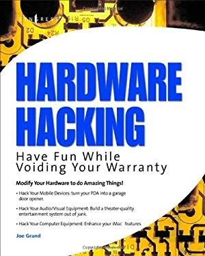 Hardware Hacking: Have Fun While Voiding Your Warranty 9781932266832