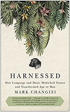 Harnessed: How Language and Music Mimicked Nature and Transformed Ape to Man 9781935618539