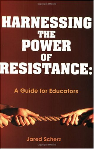 Harnessing the Power of Resistance: A Guide for Educators 9781930556768