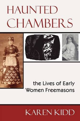 Haunted Chambers - The Lives of Early Women Freemasons 9781934935552