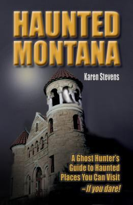 Haunted Montana: A Ghosthunter's Guide to Haunted Places You Can Visit 9781931832878