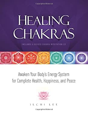 Healing Chakras: Awaken Your Body's Energy System for Complete Health, Happiness, and Peace [With CD (Audio)] 9781935127048