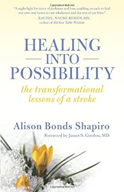 Healing Into Possibility: The Transformational Lessons of a Stroke 9781932073249