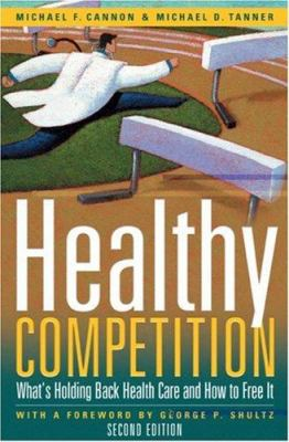 Healthy Competition: What's Holding Back Health Care and How to Free It 9781933995106