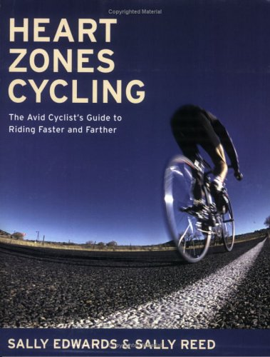 Heart Zones Cycling: The Avid Cyclist's Guide to Riding Faster and Farther 9781931382847