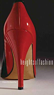 Heights of Fashion: A History of the Elevated Shoe 9781934772942