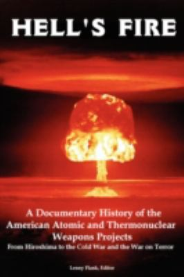 Hell's Fire: A Documentary History of the American Atomic and Thermonuclear Weapons Projects, from Hiroshima to the Cold War and th 9781934941102