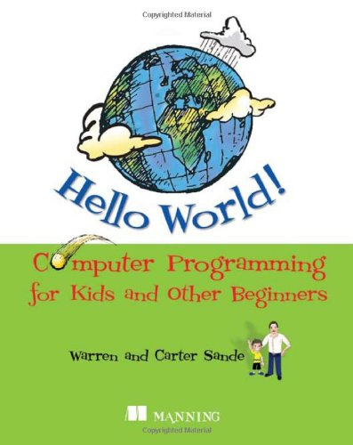 Hello World!: Computer Programming for Kids and Other Beginners 9781933988498