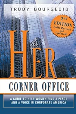 Her Corner Office: A Guide to Help Women Find a Place and a Voice in Corporate America 9781933285979