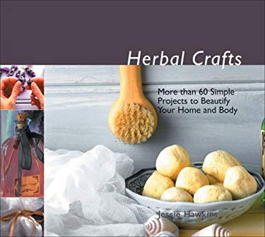 Herbal Crafts: More Than 60 Simple Projects to Beautify Your Home and Body 9781933317458