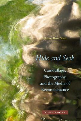 Hide and Seek: Camouflage, Photography, and the Media of Reconnaissance 9781935408222