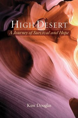High Desert: A Journey of Survival and Hope 9781931847599