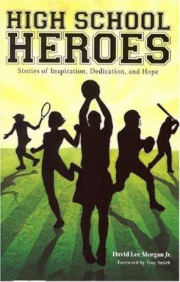 High School Heroes: Stories of Inspiration, Dedication, and Hope 9781931968669