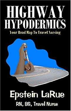 Highway Hypodermics: Your Road Map to Travel Nursing 9781932993165