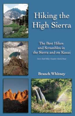 Hiking the High Sierra: The Best Hikes and Scrambles in the Sierra and on Kauai 9781935396376